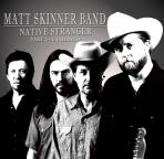 Matt Skinner Band - Native Stranger