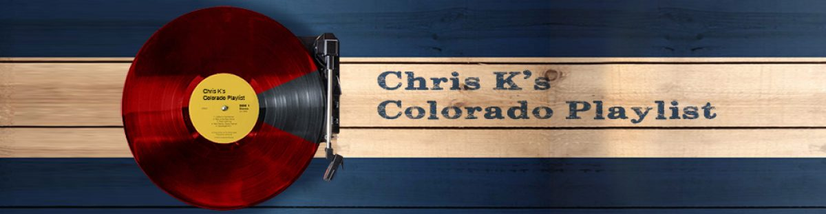 Chris K's Colorado Playlist
